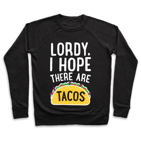 Lordy, I Hope There Are Tacos Pullover
