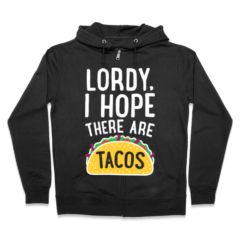 Lordy, I Hope There Are Tacos Zip Hoodie