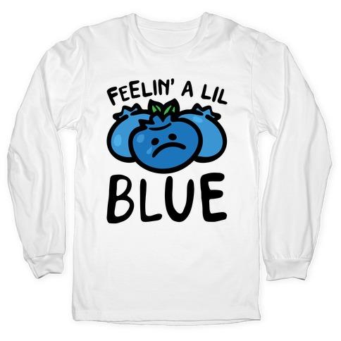 Feelin' A Lil Blue Blueberry Pun Long Sleeve T-Shirt