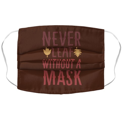 Never Leaf Without A Mask Accordion Face Mask