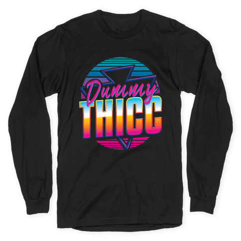 Retro and Dummy Thicc Long Sleeve T-Shirt