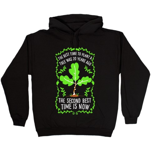 The Best Time to Plant a Tree Hooded Sweatshirt