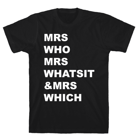 Mrs Who Mrs Whatsit & Mrs Which Mens T-Shirt