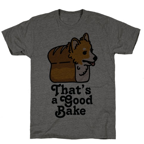 That's a Good Bake Corgi Bread T-Shirt