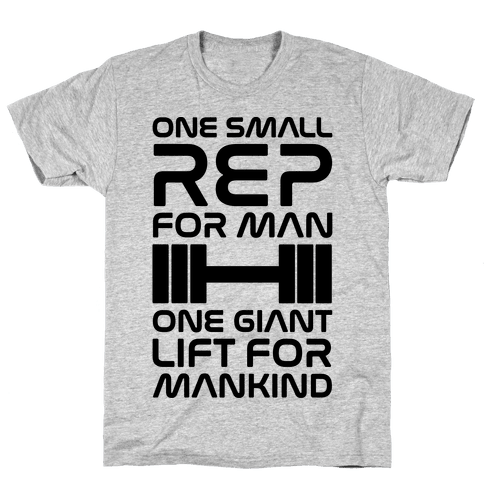 One Small Rep For Man One Giant Lift For Mankind Lifting Quote Parody Mens T-Shirt