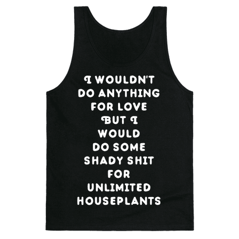 I Wouldn't Do Anything For Love But I Would Do Some Shady Whit for Unlimited Houseplants Tank Top