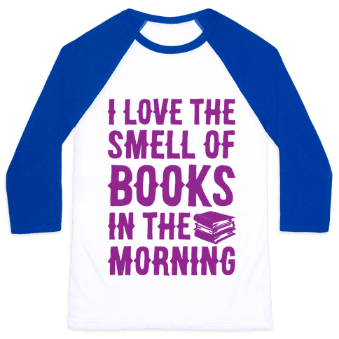 I Love The Smell Of Books In The Morning Baseball Tee