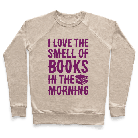 I Love The Smell Of Books In The Morning Pullover