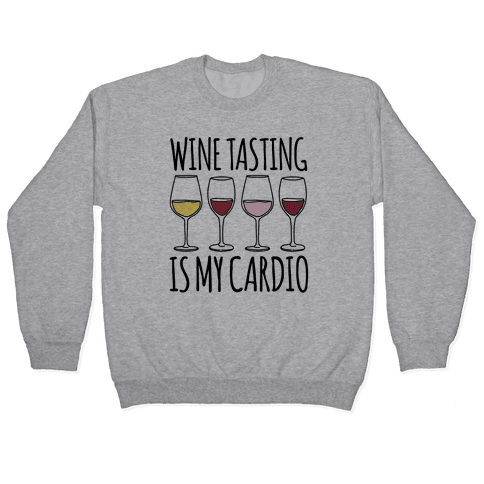 Wine Tasting Is My Cardio Pullover