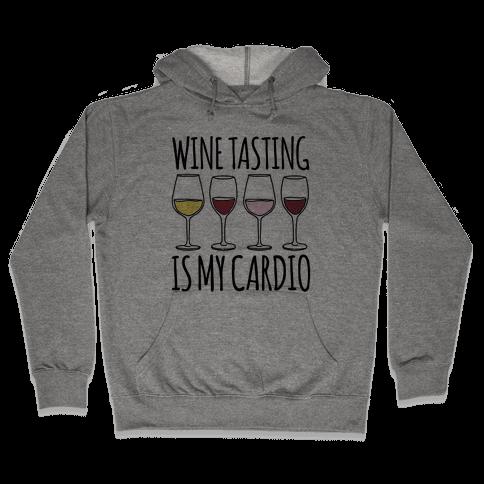 Wine Tasting Is My Cardio  Hooded Sweatshirt