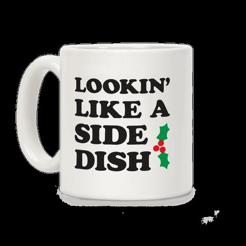 Lookin Like A Side Dish Coffee Mug