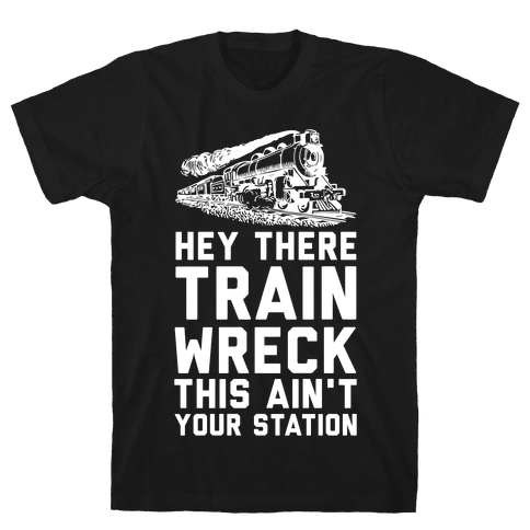 Hey There Train Wreck This Ain't Your Station Mens T-Shirt