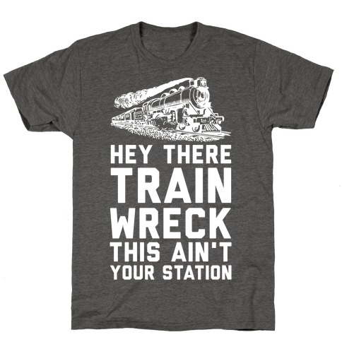 Hey There Train Wreck This Ain't Your Station T-Shirt