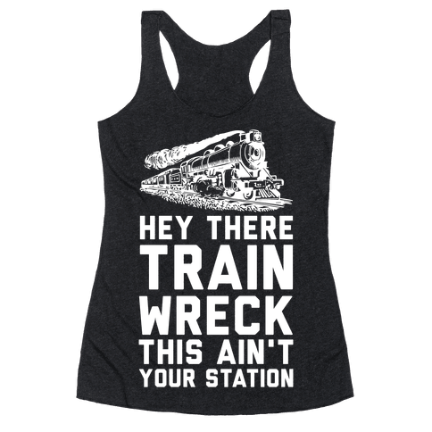 Hey There Train Wreck This Ain't Your Station Racerback Tank Top