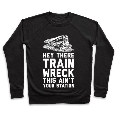 Hey There Train Wreck This Ain't Your Station Pullover