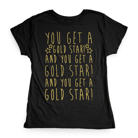 You Get A Gold Star Womens T-Shirt