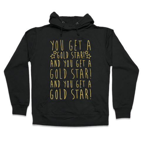 You Get A Gold Star Hooded Sweatshirt