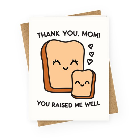 Thank You, Mom You Raised Me Well Bread Greeting Card