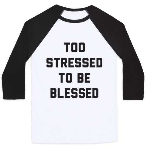 Too Stressed To Be Blessed Baseball Tee