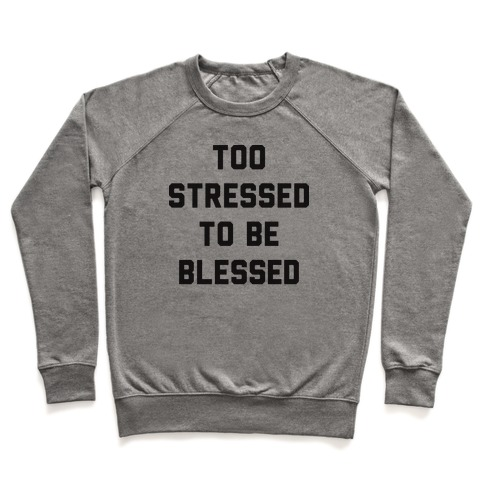 Too Stressed To Be Blessed Pullover