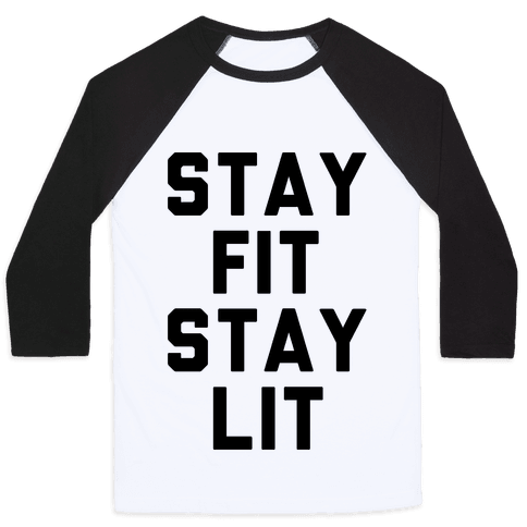 Stay Fit Stay Lit  Baseball Tee