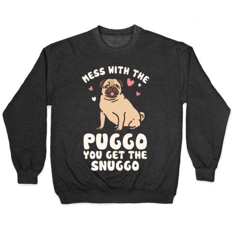Mess With The Puggo You Get The Snuggo Pullover