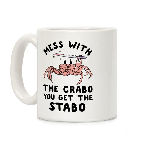 Mess With The Crabo You Get The Stabo Coffee Mug