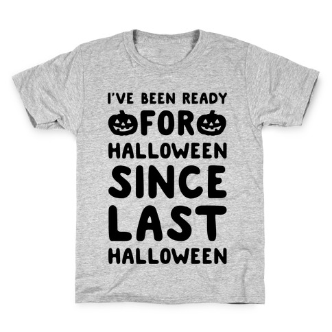 I've Been Ready For Halloween Since Last Halloween Kids T-Shirt