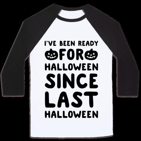 I've Been Ready For Halloween Since Last Halloween Baseball Tee
