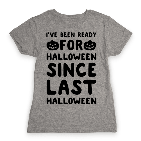 I've Been Ready For Halloween Since Last Halloween Womens T-Shirt