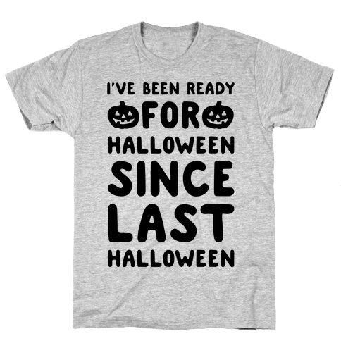 I've Been Ready For Halloween Since Last Halloween Mens T-Shirt