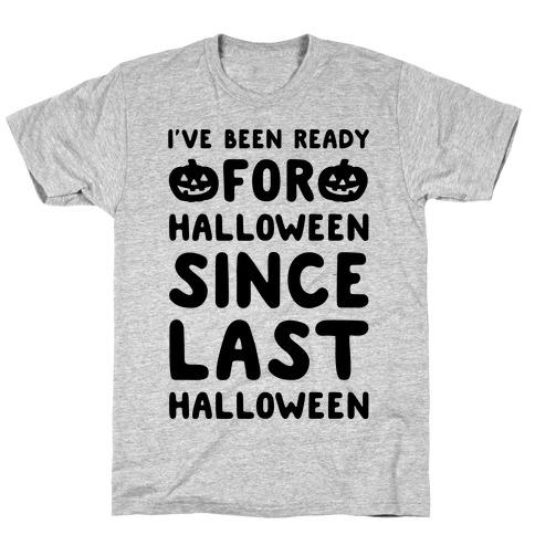 I've Been Ready For Halloween Since Last Halloween T-Shirt