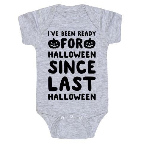 I've Been Ready For Halloween Since Last Halloween Baby Onesy