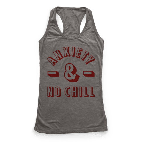 Anxiety And No Chill Racerback Tank Top