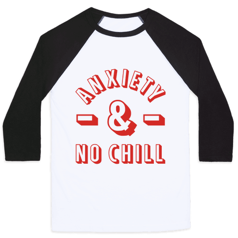 Anxiety And No Chill Baseball Tee