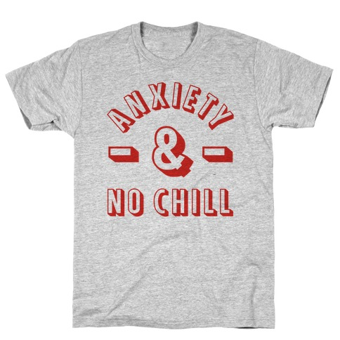 Anxiety And No Chill T-Shirt