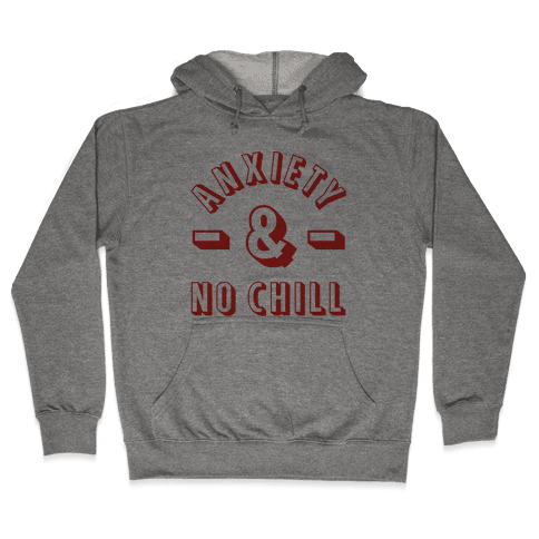 Anxiety And No Chill Hooded Sweatshirt