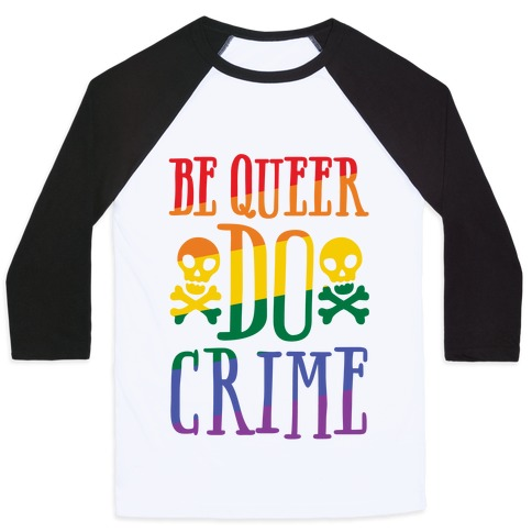 Be Queer Do Crime Baseball Tee
