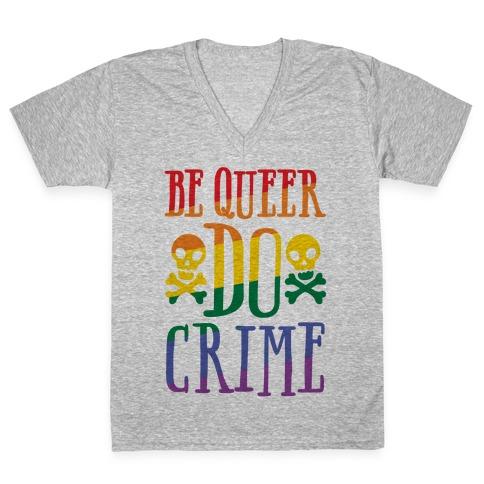 Be Queer Do Crime V-Neck Tee Shirt