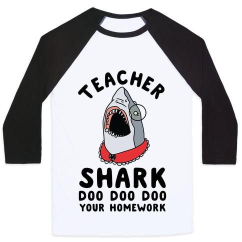 Teacher Shark Doo Doo Doo Your Homework Baseball Tee