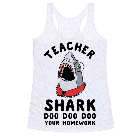 Teacher Shark Doo Doo Doo Your Homework Racerback Tank Top