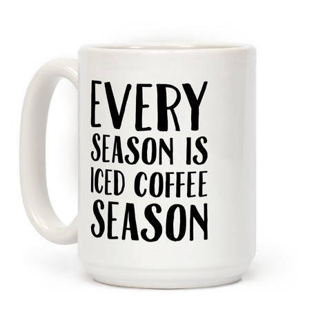 Every Season Is Iced Coffee Season Coffee Mug