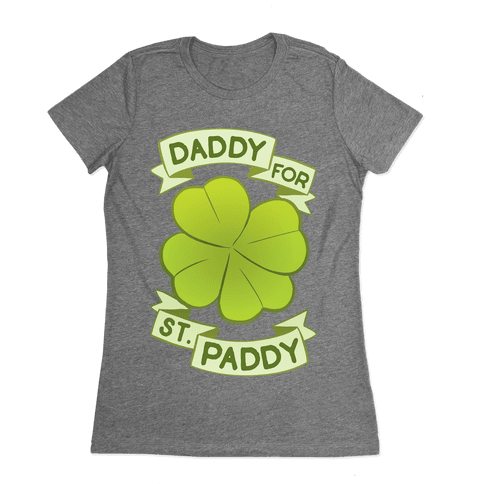 Daddy For St. Paddy Womens T-Shirt