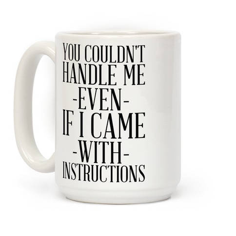 You Couldn't Handle Me Even If I Came With Instructions Coffee Mug