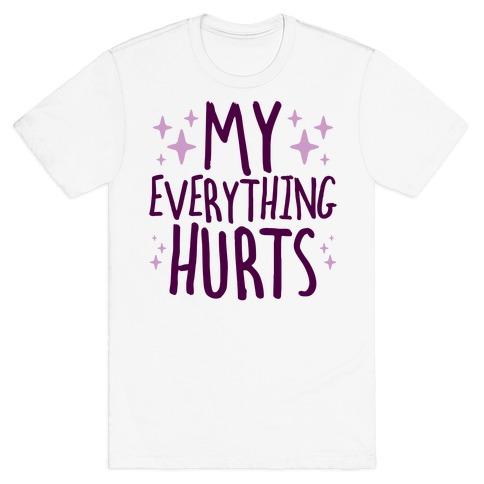 My Everything Hurts T-Shirt