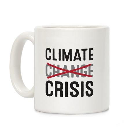 Climate Crisis Not Change Coffee Mug