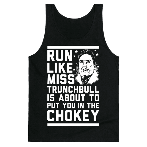 Run Like Miss Trunchbull's About to Put You in the Chokey Tank Top