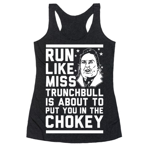 Run Like Miss Trunchbull's About to Put You in the Chokey Racerback Tank Top