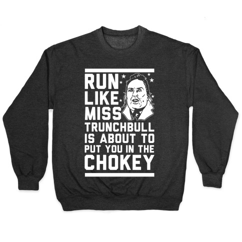 Run Like Miss Trunchbull's About to Put You in the Chokey Pullover