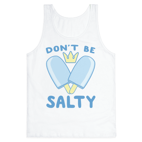 Don't Be Salty - Kingdom Hearts Tank Top